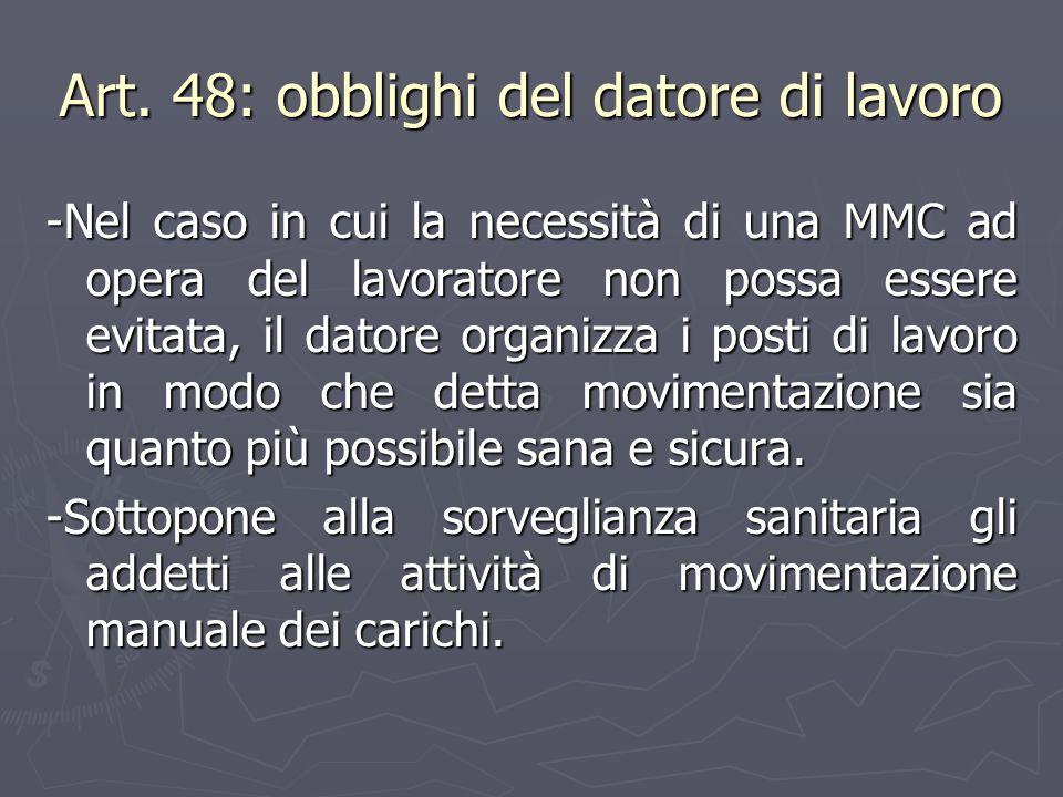 Art. 48: obblighi del datore di lavoro -Nel caso in cui la necessità di una MMC ad opera del lavoratore non possa essere evitata, il datore organizza