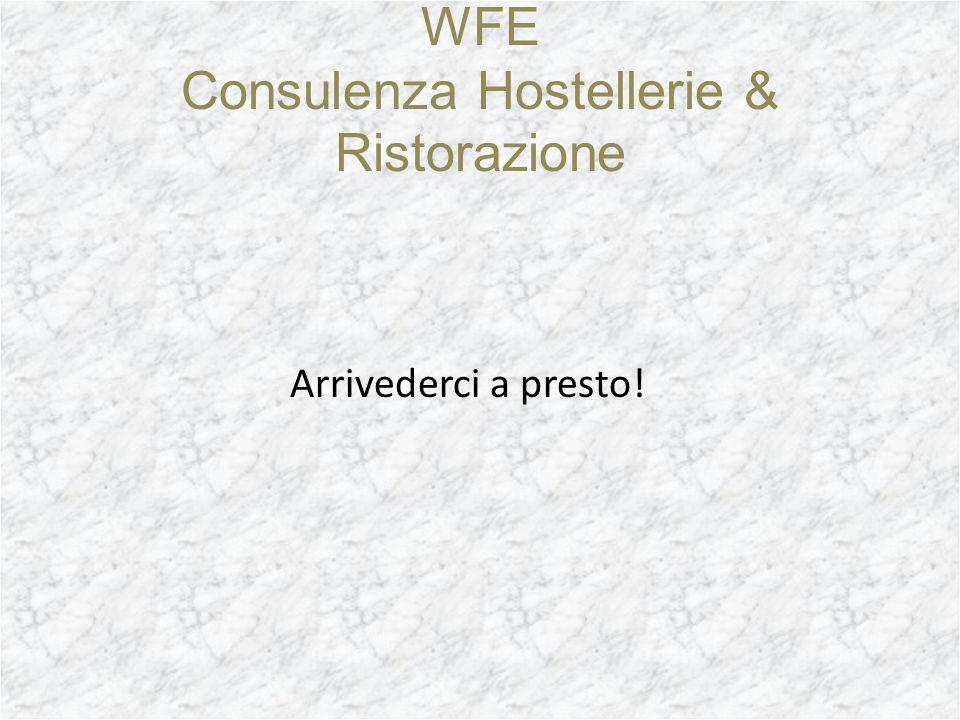 WFE Consulenza Hostellerie & Ristorazione Arrivederci a presto!