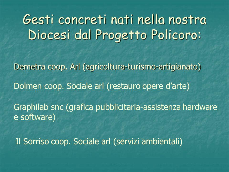 Gesti concreti nati nella nostra Diocesi dal Progetto Policoro: Demetra coop. Arl (agricoltura-turismo-artigianato) Dolmen coop. Sociale arl (restauro