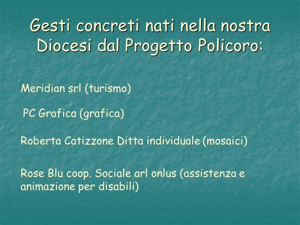 Gesti concreti nati nella nostra Diocesi dal Progetto Policoro: Rose Blu coop. Sociale arl onlus (assistenza e animazione per disabili) Roberta Catizz