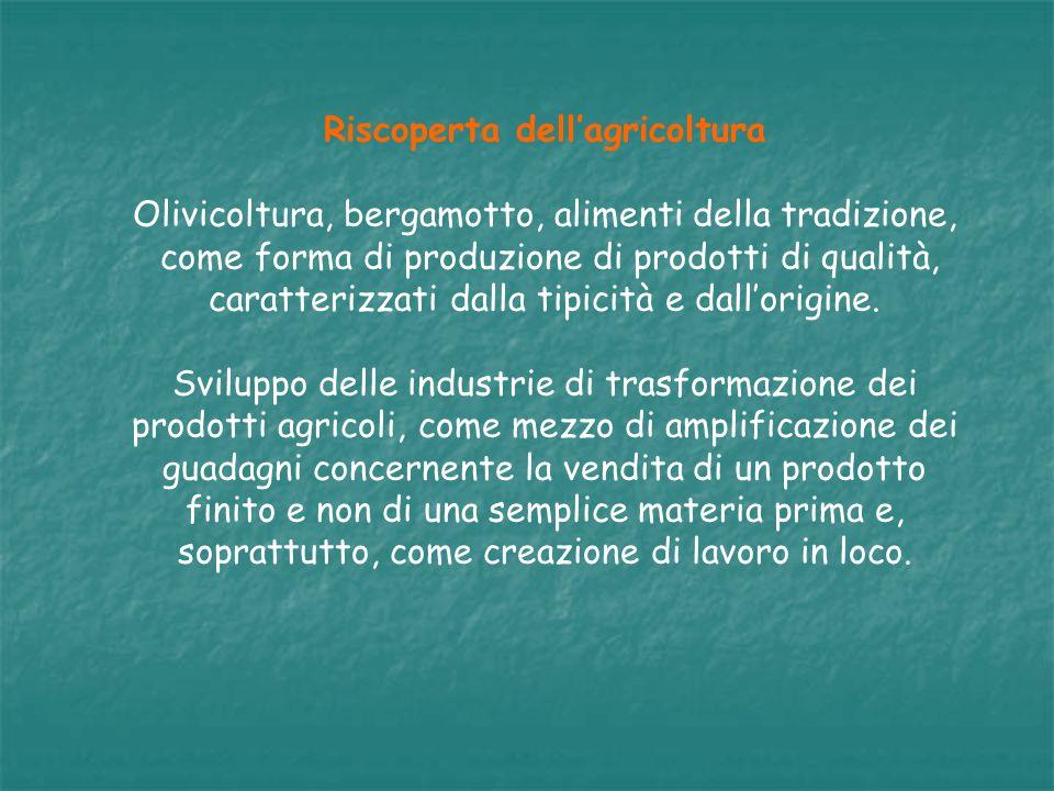 Riscoperta dellagricoltura Olivicoltura, bergamotto, alimenti della tradizione, come forma di produzione di prodotti di qualità, caratterizzati dalla