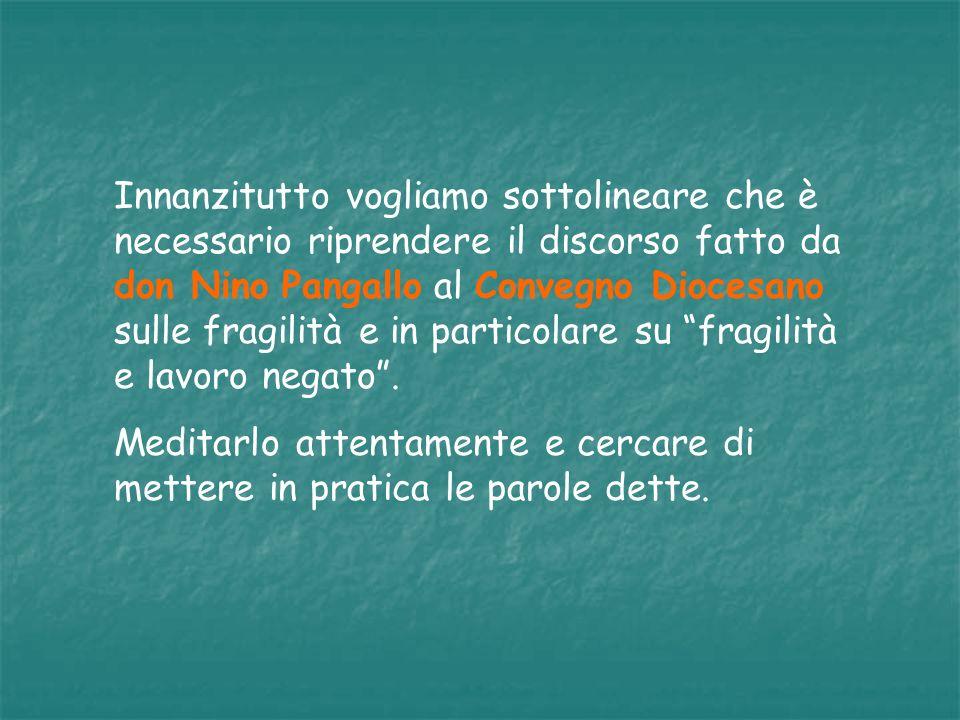 Innanzitutto vogliamo sottolineare che è necessario riprendere il discorso fatto da don Nino Pangallo al Convegno Diocesano sulle fragilità e in parti