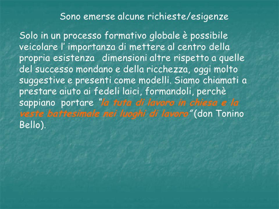 Sono emerse alcune richieste/esigenze Solo in un processo formativo globale è possibile veicolare l importanza di mettere al centro della propria esis