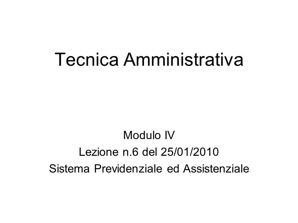 Tecnica Amministrativa Modulo IV Lezione n.6 del 25/01/2010 Sistema Previdenziale ed Assistenziale