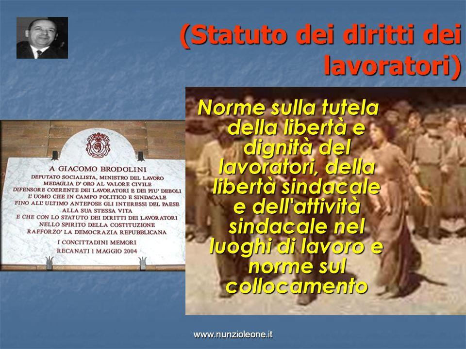 www.nunzioleone.it (Statuto dei diritti dei lavoratori) (Statuto dei diritti dei lavoratori) Norme sulla tutela della libertà e dignità del lavoratori, della libertà sindacale e dell attività sindacale nel luoghi di lavoro e norme sul collocamento