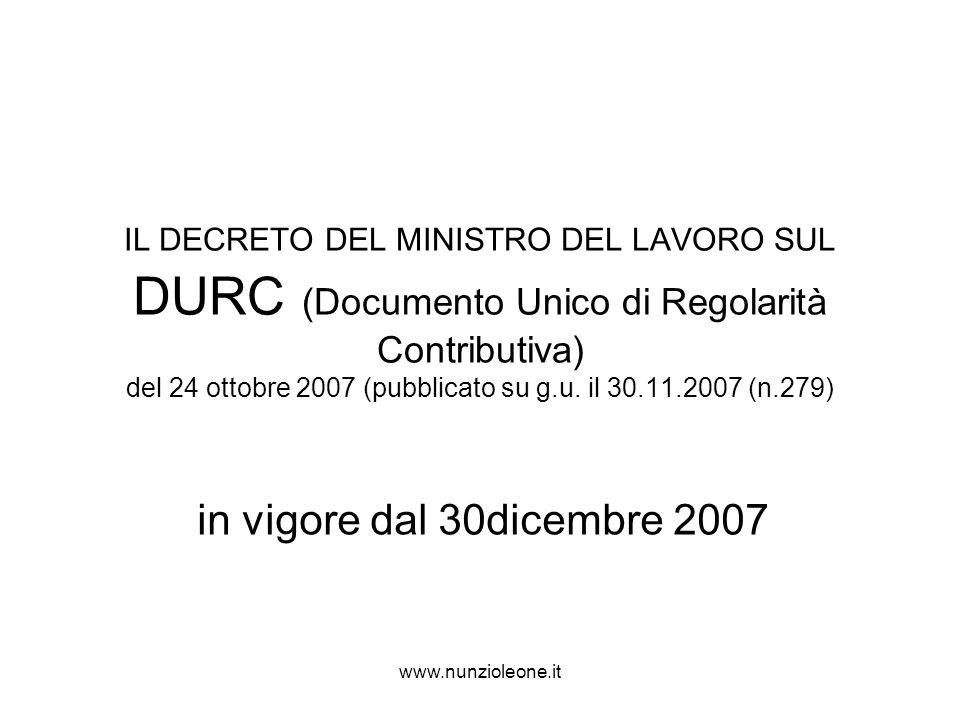 www.nunzioleone.it IL DECRETO DEL MINISTRO DEL LAVORO SUL DURC (Documento Unico di Regolarità Contributiva) del 24 ottobre 2007 (pubblicato su g.u.