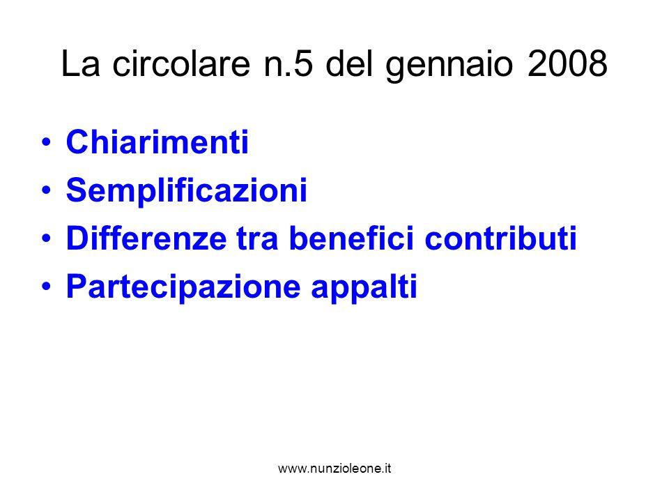 www.nunzioleone.it La circolare n.5 del gennaio 2008 Chiarimenti Semplificazioni Differenze tra benefici contributi Partecipazione appalti