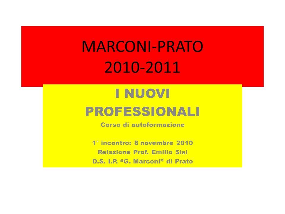 MARCONI-PRATO 2010-2011 I NUOVI PROFESSIONALI Corso di autoformazione 1° incontro: 8 novembre 2010 Relazione Prof.