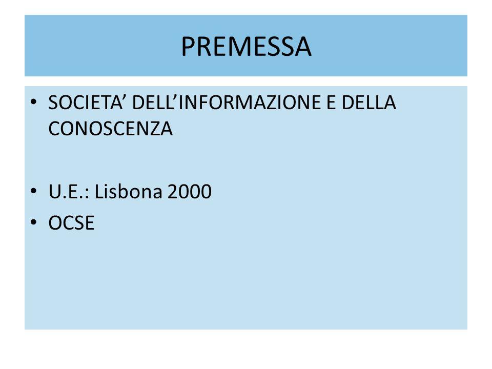 PREMESSA SOCIETA DELLINFORMAZIONE E DELLA CONOSCENZA U.E.: Lisbona 2000 OCSE