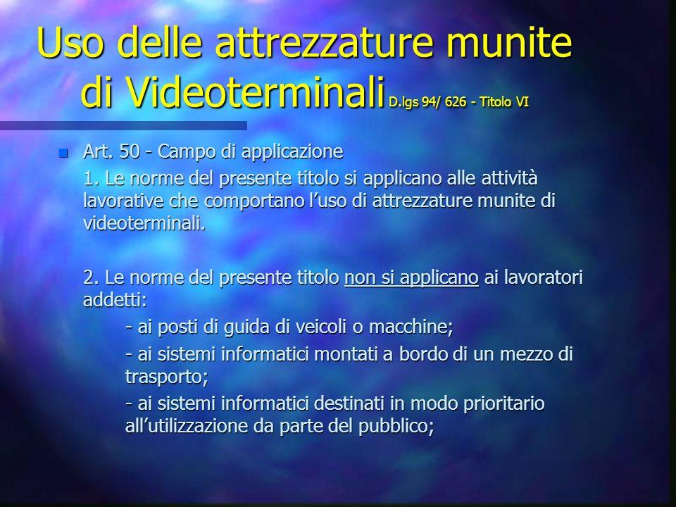 Uso delle attrezzature munite di Videoterminali D.lgs 94/ 626 - Titolo VI n Art.