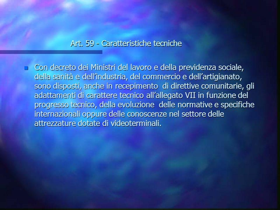 Art. 59 - Caratteristiche tecniche n Con decreto dei Ministri del lavoro e della previdenza sociale, della sanità e dellindustria, del commercio e del