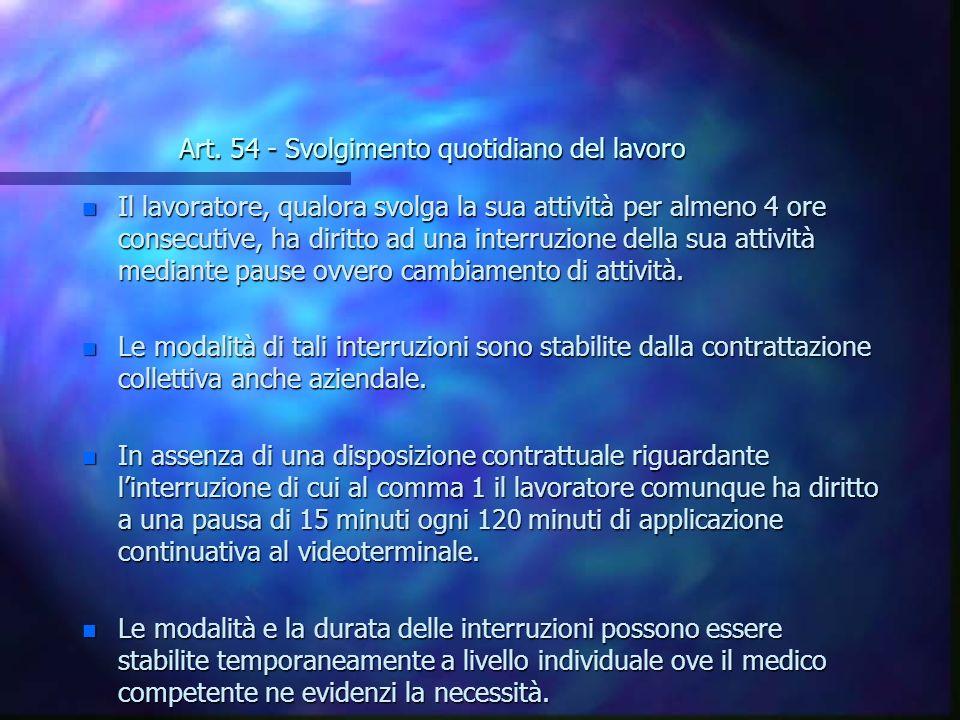 Art. 54 - Svolgimento quotidiano del lavoro n Il lavoratore, qualora svolga la sua attività per almeno 4 ore consecutive, ha diritto ad una interruzio
