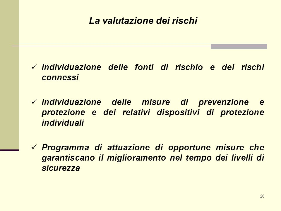 20 Individuazione delle fonti di rischio e dei rischi connessi Individuazione delle misure di prevenzione e protezione e dei relativi dispositivi di p
