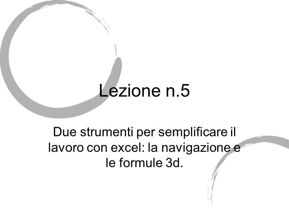 Lezione n.5 Due strumenti per semplificare il lavoro con excel: la navigazione e le formule 3d.