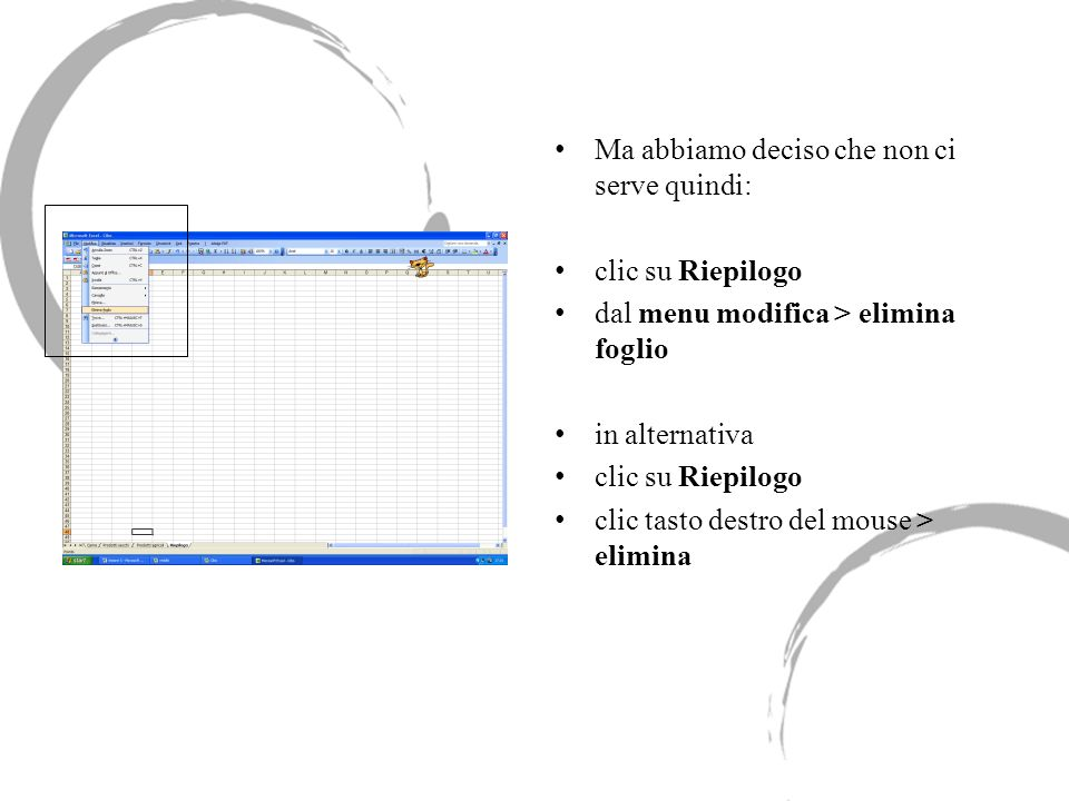 Ma abbiamo deciso che non ci serve quindi: clic su Riepilogo dal menu modifica > elimina foglio in alternativa clic su Riepilogo clic tasto destro del
