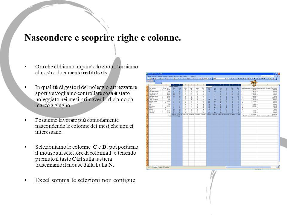 Dal menu Formato > colonna selezioniamo > nascondi Una linea un po pi ù spessa ci indica la posizione delle colonne nascoste.