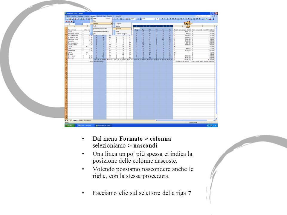 Dal menu Formato > colonna selezioniamo > nascondi Una linea un po pi ù spessa ci indica la posizione delle colonne nascoste. Volendo possiamo nascond