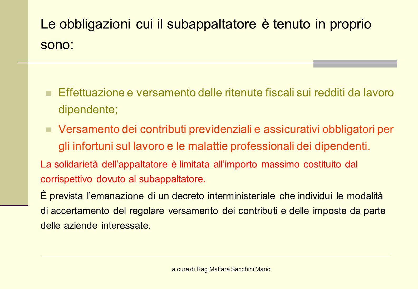 a cura di Rag.Malfarà Sacchini Mario Le obbligazioni cui il subappaltatore è tenuto in proprio sono: Effettuazione e versamento delle ritenute fiscali