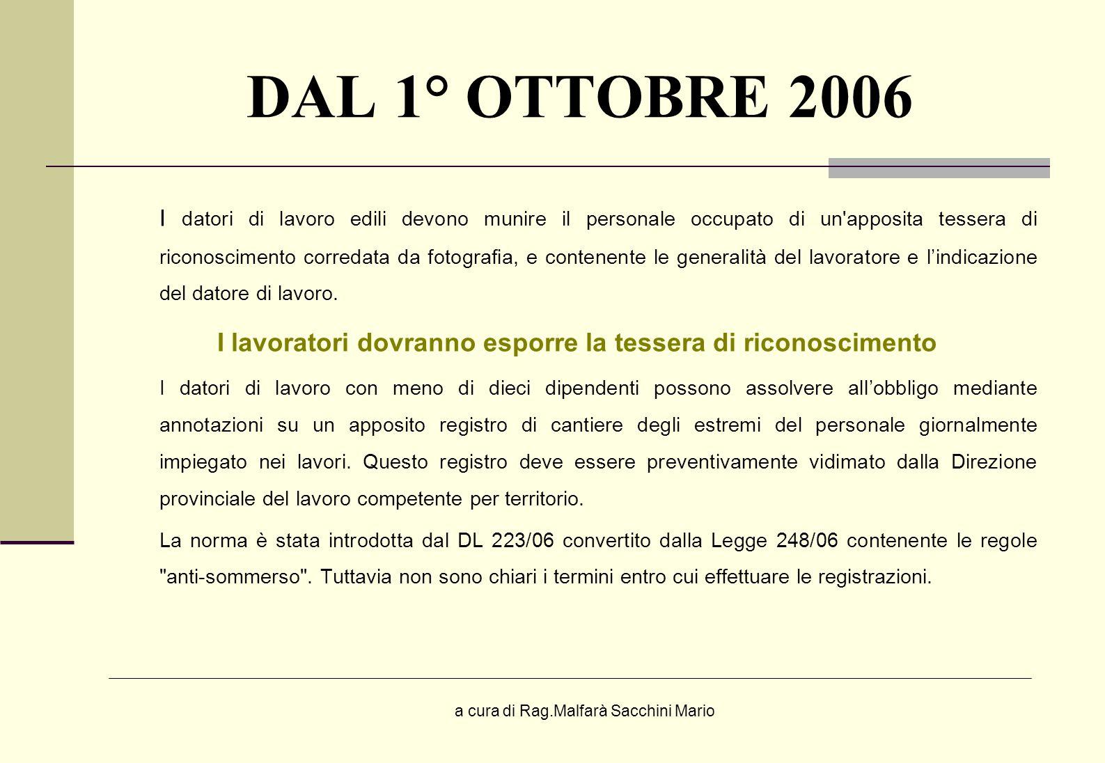 a cura di Rag.Malfarà Sacchini Mario DAL 1° OTTOBRE 2006 I datori di lavoro edili devono munire il personale occupato di un'apposita tessera di ricono