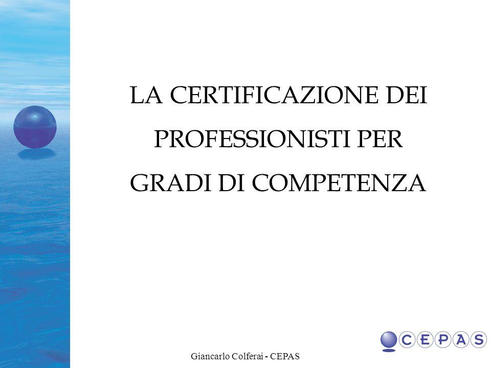 Giancarlo Colferai - CEPAS LA CERTIFICAZIONE DEI PROFESSIONISTI PER GRADI DI COMPETENZA