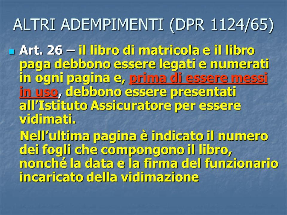 Art. 26 – il libro di matricola e il libro paga debbono essere legati e numerati in ogni pagina e, prima di essere messi in uso, debbono essere presen