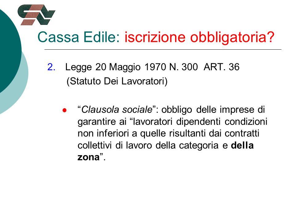 Cassa Edile: iscrizione obbligatoria. 2.Legge 20 Maggio 1970 N.