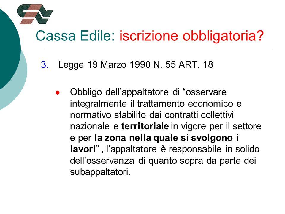 Cassa Edile: iscrizione obbligatoria. 3.Legge 19 Marzo 1990 N.