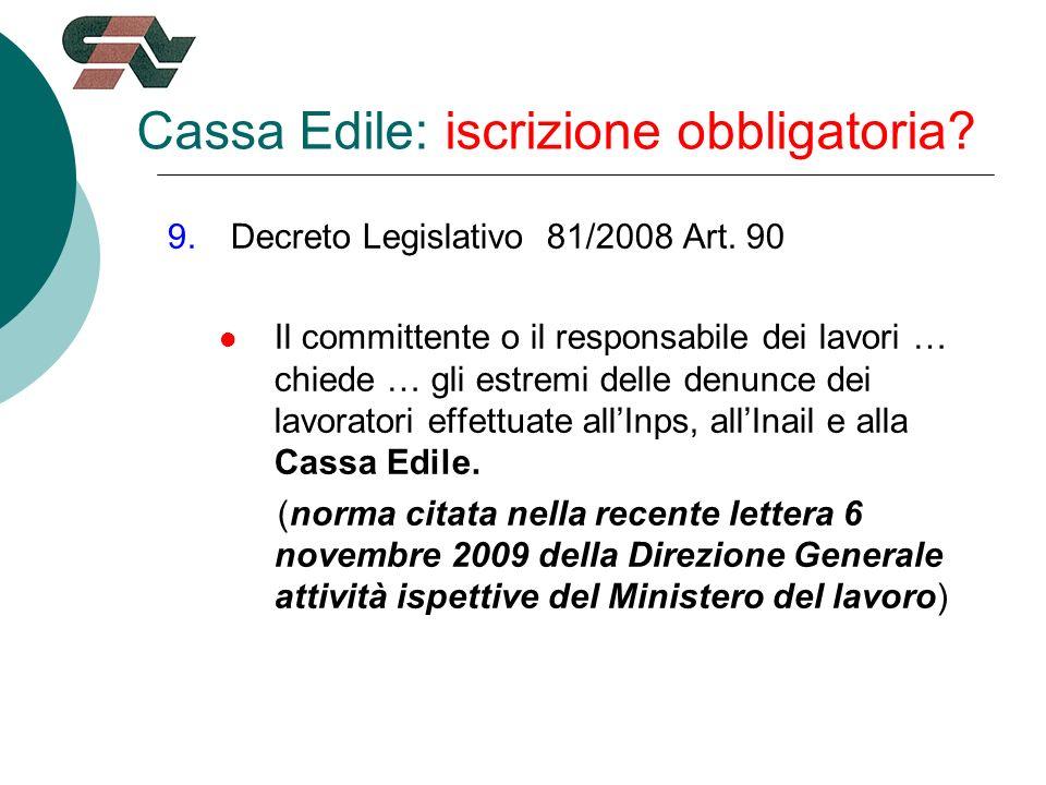Cassa Edile: iscrizione obbligatoria. 9.Decreto Legislativo 81/2008 Art.