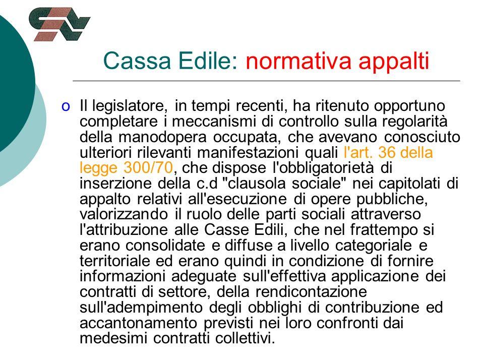 Cassa Edile: normativa appalti oIl legislatore, in tempi recenti, ha ritenuto opportuno completare i meccanismi di controllo sulla regolarità della manodopera occupata, che avevano conosciuto ulteriori rilevanti manifestazioni quali l art.