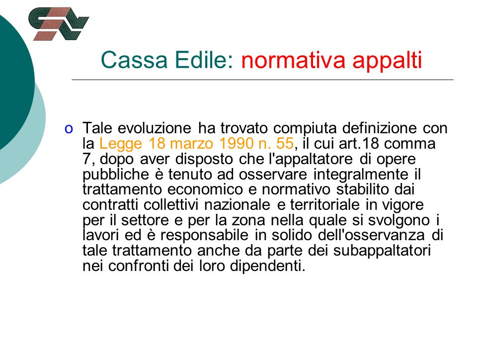 Cassa Edile: normativa appalti oTale evoluzione ha trovato compiuta definizione con la Legge 18 marzo 1990 n.