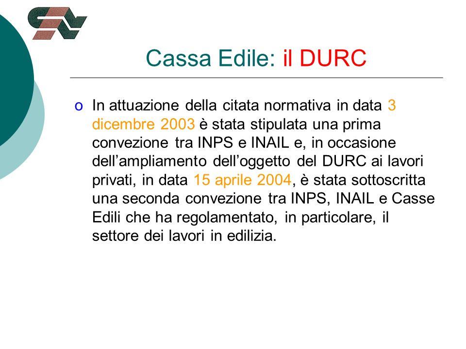 Cassa Edile: il DURC oIn attuazione della citata normativa in data 3 dicembre 2003 è stata stipulata una prima convezione tra INPS e INAIL e, in occasione dellampliamento delloggetto del DURC ai lavori privati, in data 15 aprile 2004, è stata sottoscritta una seconda convezione tra INPS, INAIL e Casse Edili che ha regolamentato, in particolare, il settore dei lavori in edilizia.