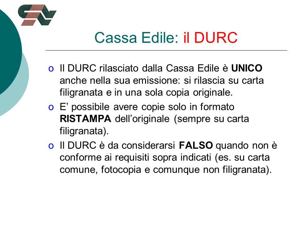 Cassa Edile: il DURC oIl DURC rilasciato dalla Cassa Edile è UNICO anche nella sua emissione: si rilascia su carta filigranata e in una sola copia originale.