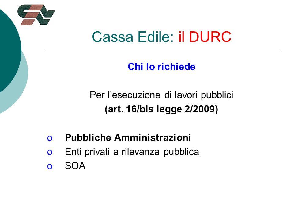 Cassa Edile: il DURC Chi lo richiede Per lesecuzione di lavori pubblici (art.