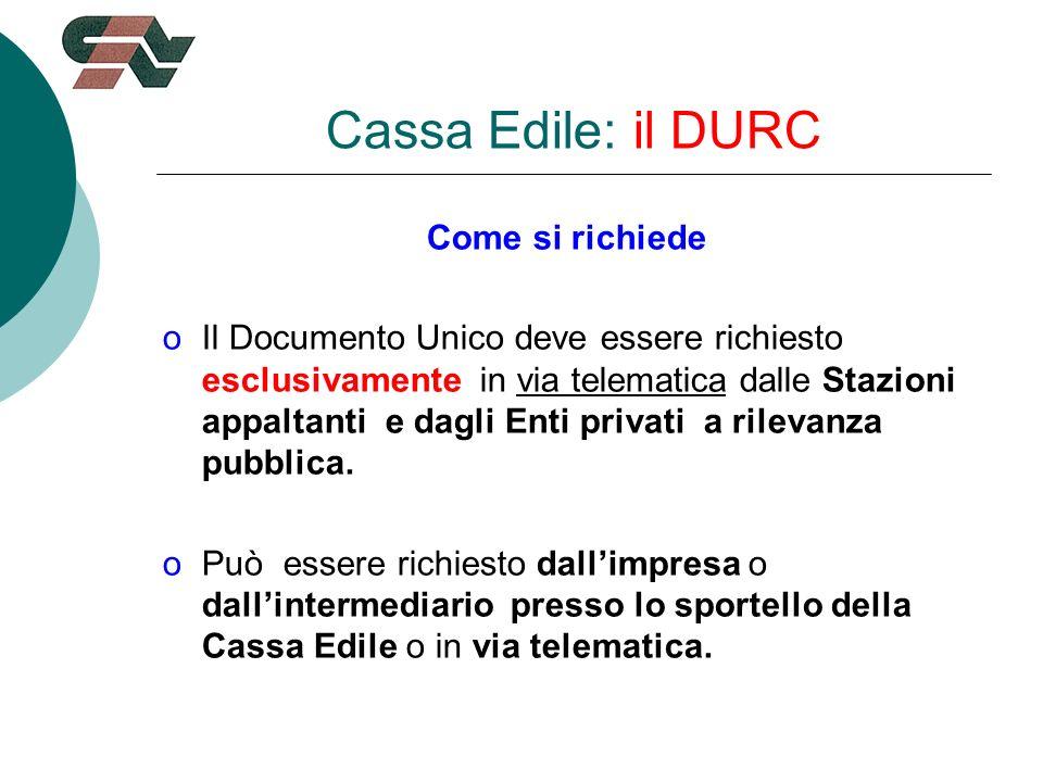 Cassa Edile: il DURC Come si richiede oIl Documento Unico deve essere richiesto esclusivamente in via telematica dalle Stazioni appaltanti e dagli Enti privati a rilevanza pubblica.