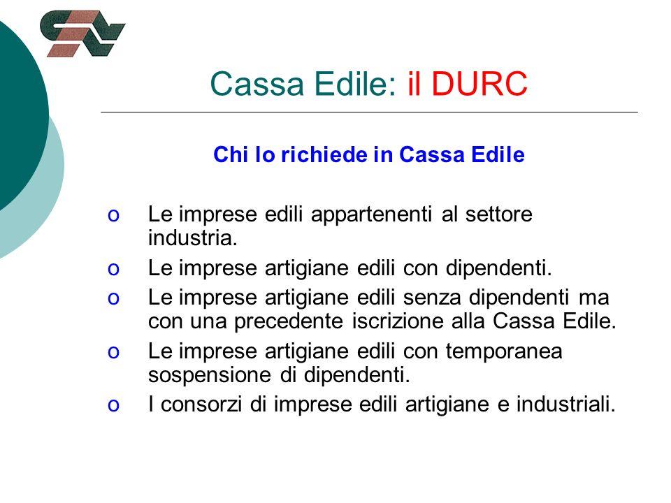 Cassa Edile: il DURC Chi lo richiede in Cassa Edile oLe imprese edili appartenenti al settore industria.