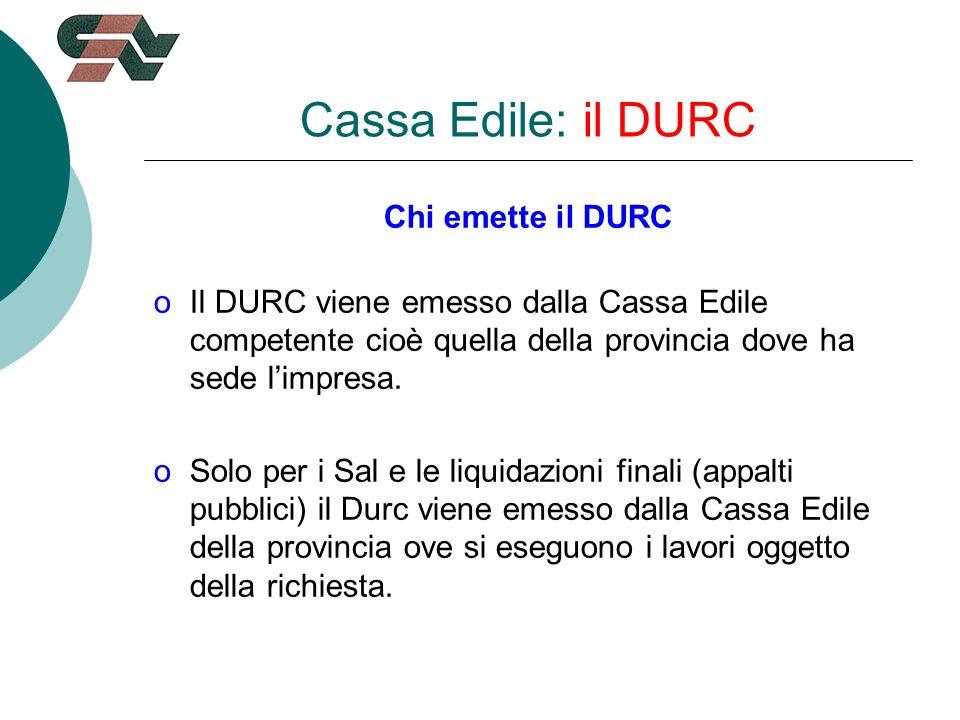 Chi emette il DURC oIl DURC viene emesso dalla Cassa Edile competente cioè quella della provincia dove ha sede limpresa.