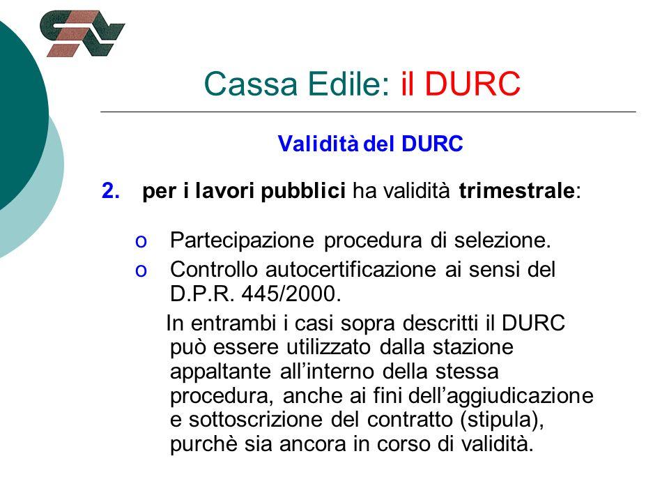 Validità del DURC 2.per i lavori pubblici ha validità trimestrale: oPartecipazione procedura di selezione.