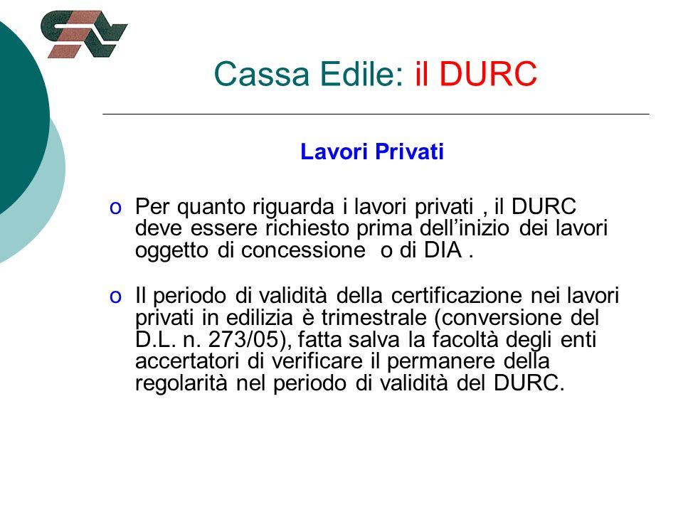 Cassa Edile: il DURC Lavori Privati oPer quanto riguarda i lavori privati, il DURC deve essere richiesto prima dellinizio dei lavori oggetto di concessione o di DIA.