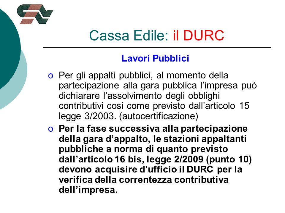 Cassa Edile: il DURC Lavori Pubblici oPer gli appalti pubblici, al momento della partecipazione alla gara pubblica limpresa può dichiarare lassolvimento degli obblighi contributivi così come previsto dallarticolo 15 legge 3/2003.
