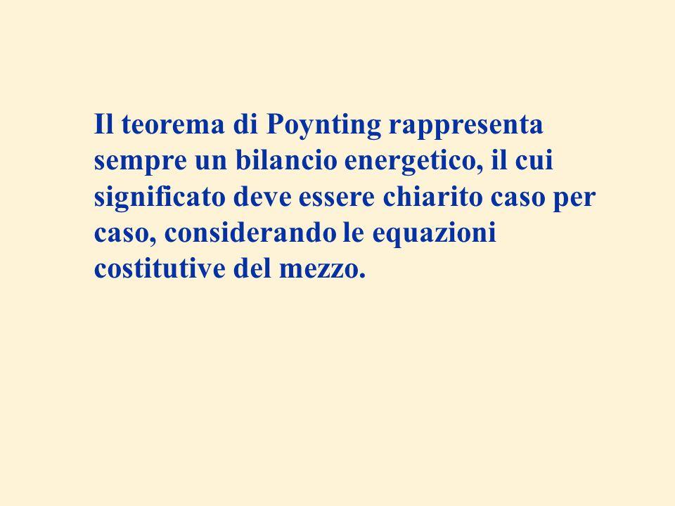 Il teorema di Poynting rappresenta sempre un bilancio energetico, il cui significato deve essere chiarito caso per caso, considerando le equazioni cos