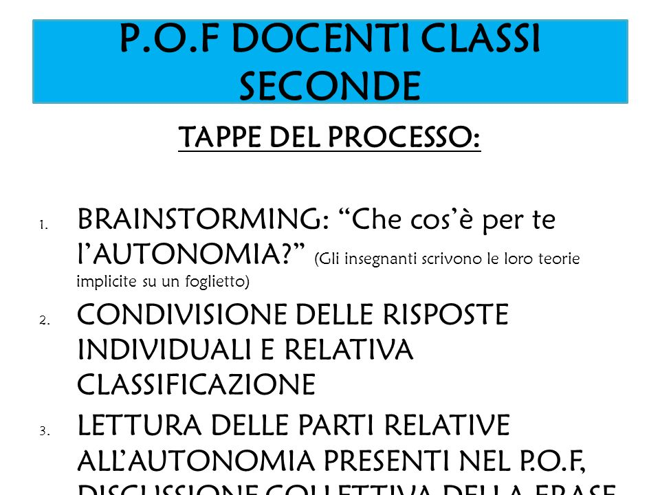 P.O.F DOCENTI CLASSI QUINTE TAPPE DEL PROCESSO: 0.DISCUSSIONE SUL PERCHE FOSSE NECESSARIO DISCUTERE E CONFRONTARSI SUL P.O.F 1.