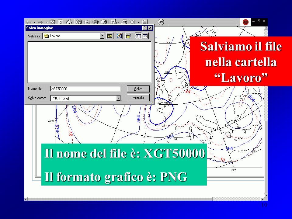10 Il nome del file è: XGT50000 Il formato grafico è: PNG Salviamo il file nella cartella Lavoro