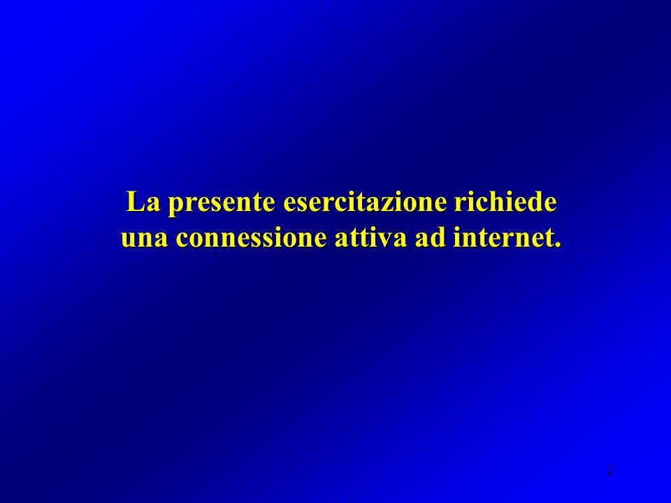 2 La presente esercitazione richiede una connessione attiva ad internet.
