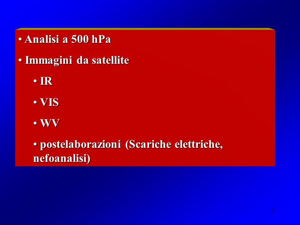 3 Analisi a 500 hPa Analisi a 500 hPa Immagini da satellite Immagini da satellite IR IR VIS VIS WV WV postelaborazioni (Scariche elettriche, nefoanalisi) postelaborazioni (Scariche elettriche, nefoanalisi)
