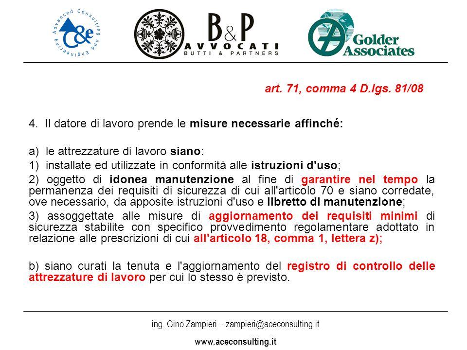 ing. Gino Zampieri – zampieri@aceconsulting.it www.aceconsulting.it 4. Il datore di lavoro prende le misure necessarie affinché: a) le attrezzature di