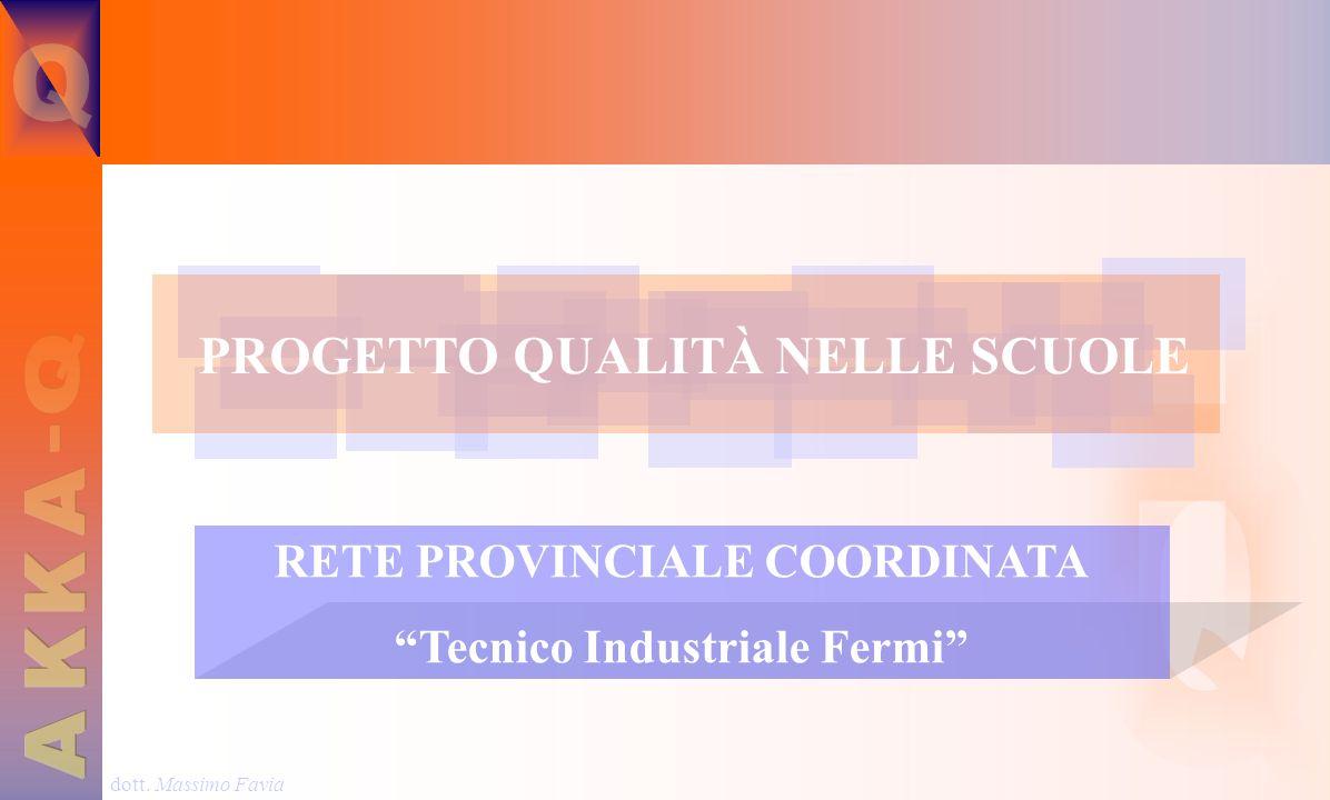 dott. Massimo Favia PROGETTO QUALITÀ NELLE SCUOLE RETE PROVINCIALE COORDINATA Tecnico Industriale Fermi