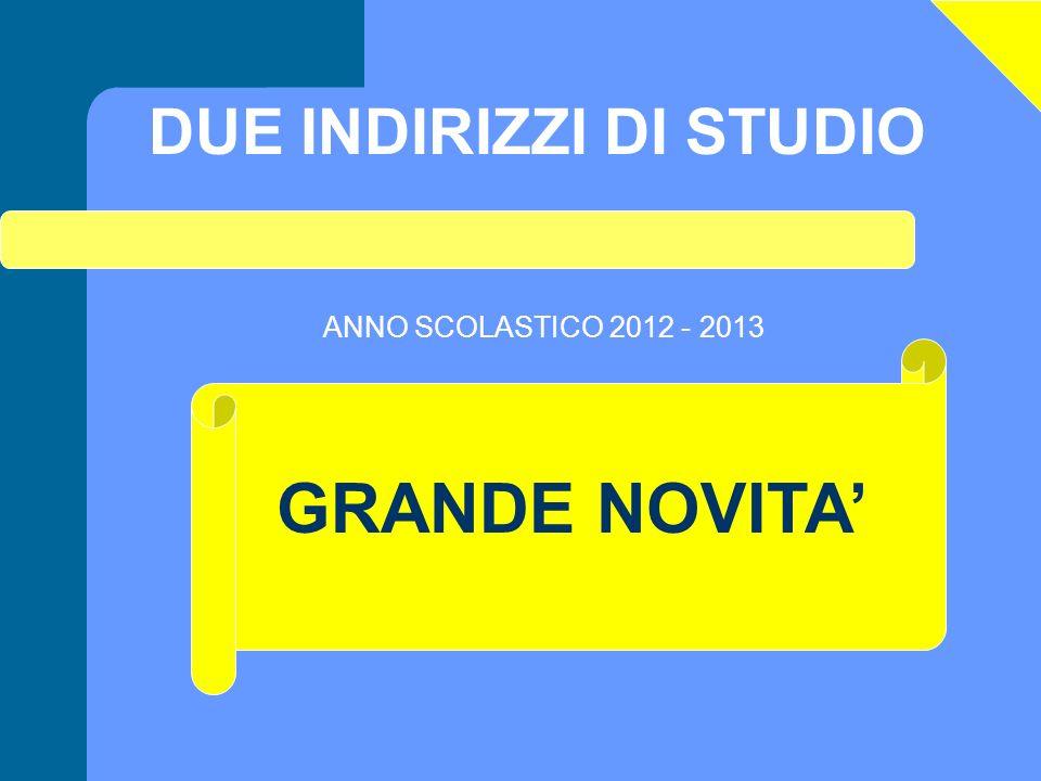 DUE INDIRIZZI DI STUDIO GRANDE NOVITA ANNO SCOLASTICO 2012 - 2013