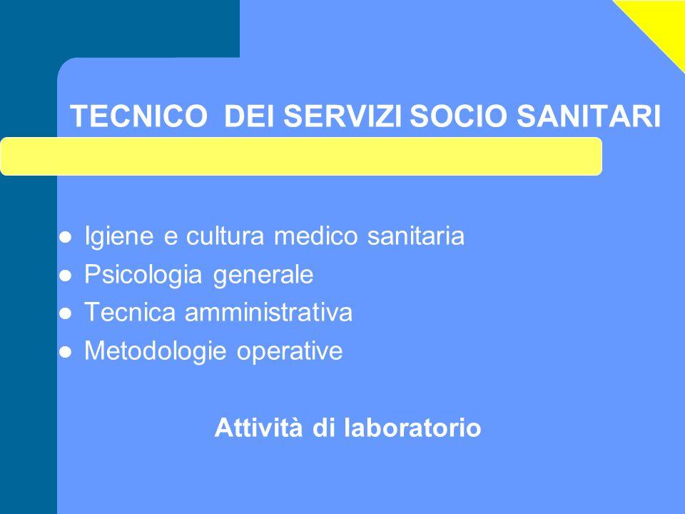 TECNICO DEI SERVIZI SOCIO SANITARI Igiene e cultura medico sanitaria Psicologia generale Tecnica amministrativa Metodologie operative Attività di labo