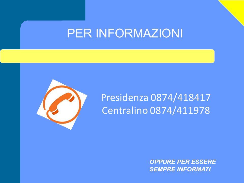 PER INFORMAZIONI Presidenza 0874/418417 Centralino 0874/411978 OPPURE PER ESSERE SEMPRE INFORMATI