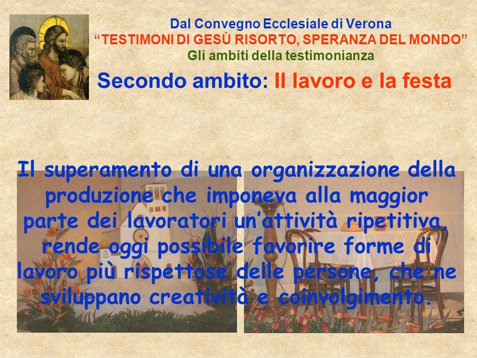 Terzo ambito: Dal Convegno Ecclesiale di Verona TESTIMONI DI GESÙ RISORTO, SPERANZA DEL MONDO Gli ambiti della testimonianza La fragilità umana